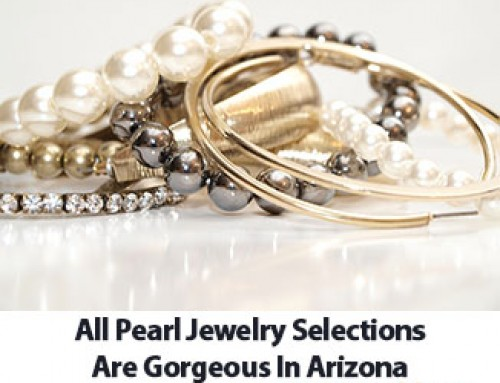 All Pearl Jewelry Selections Are Gorgeous In Arizona