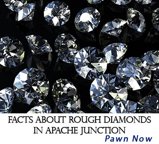 Facts About Rough Diamonds In Apache Junction
