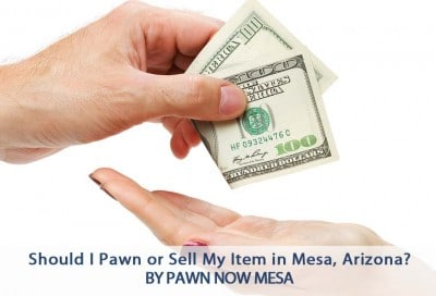 pawn or sell your items in mesa, arizona
