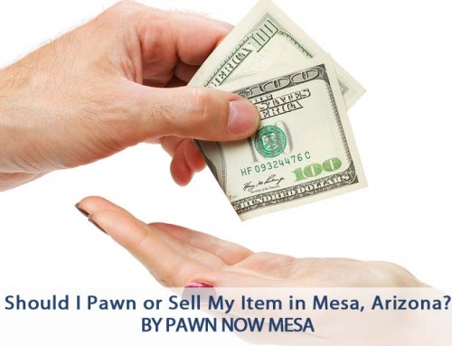 Should I Pawn or Sell My Item in Mesa, Arizona?