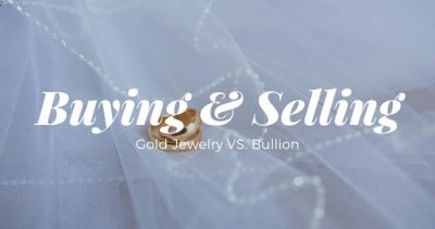 buying and selling gold jewelry vs bullion