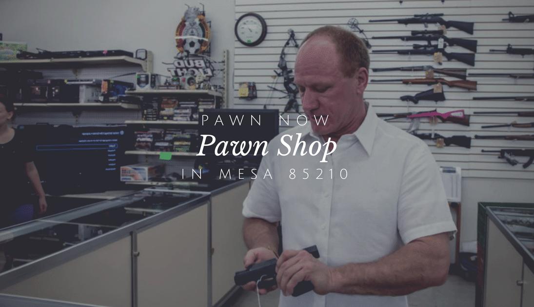 Pawn Now - Your Mesa AZ Pawn Shop