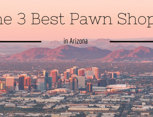 The 3 Best Pawn Shops in Arizona