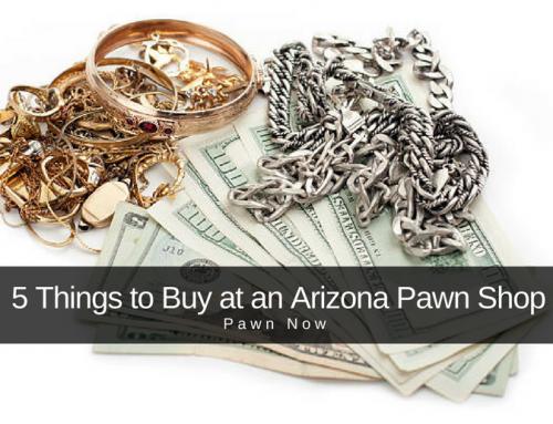 5 Things to Buy at an Arizona Pawn Shop