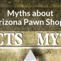 Myths about Arizona pawn shops