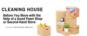 Cleaning house before You move with the help of a good pawn shop or second-hand store