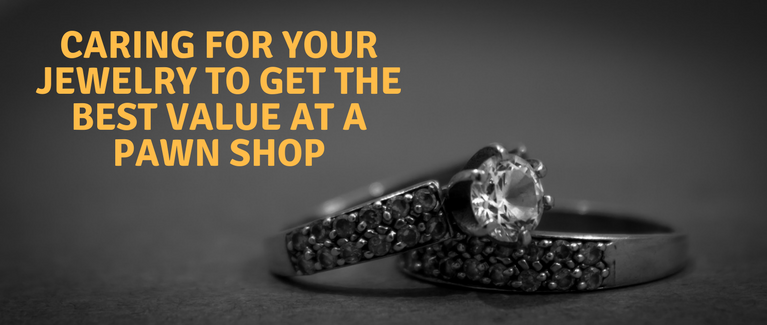 Caring For Your Jewelry To Get The Best Value At a Pawn Shop